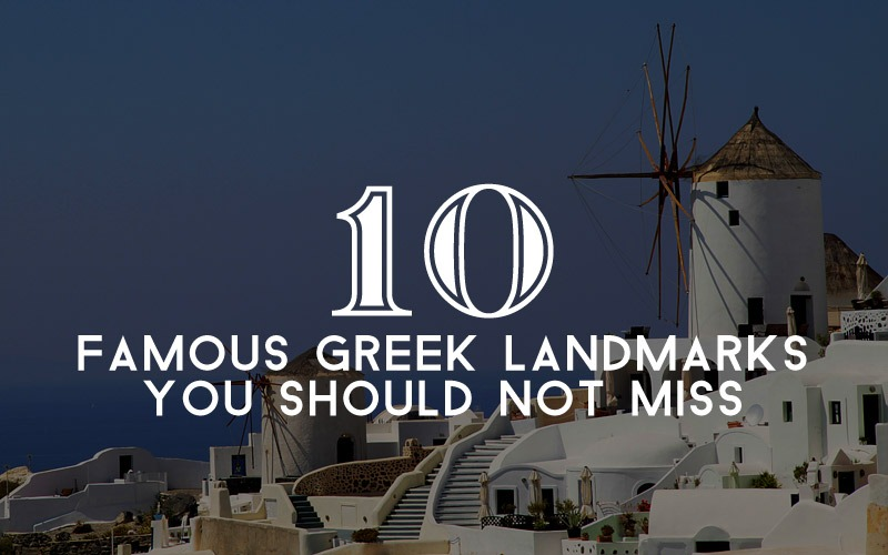 10 Famous Greek Landmarks You Should Not Miss During Your