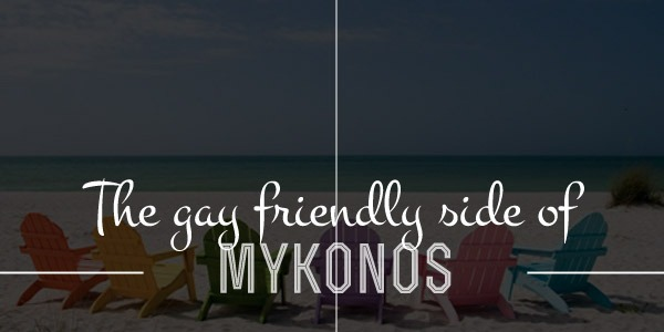 Mykonos gay friendly: hotels, bars, beaches and more