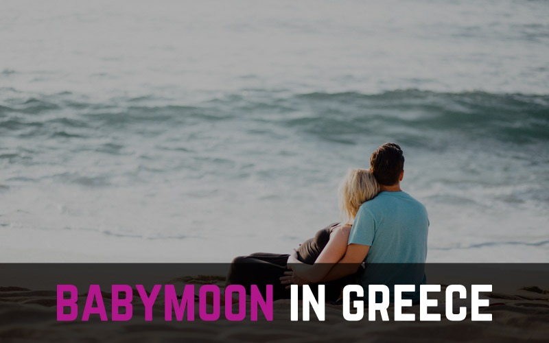 Tips and ideas about spending babymoon in Greece