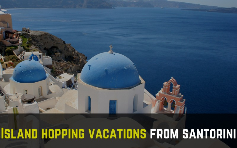 Island hopping vacations from Santorini to other islands of Cyclades
