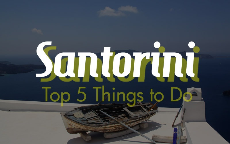Top 5 Things To Do In Santorini Greeka Com Blog