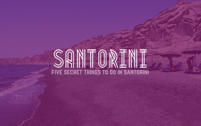 Top secret things to do in Santorini island, Greece