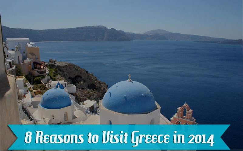 8 Reasons to Visit Greece in 2014